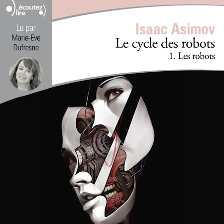 Isaac Asimov - Série Le cycle des robots (1 Tome)