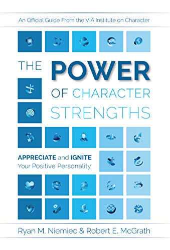 The Power of Character Strengths: Appreciate and Ignite Your