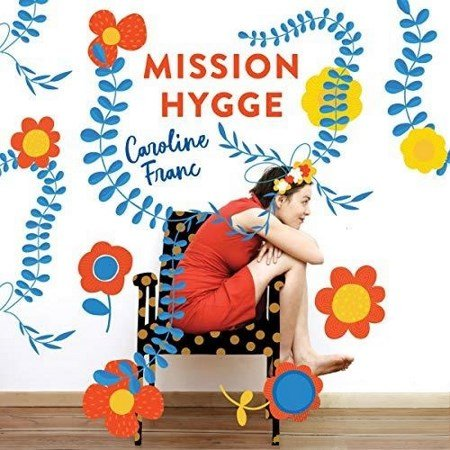 [Audio] Caroline Franc - Mission Hygge