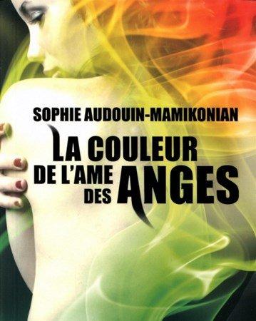 Sophie Audouin-Mamikonian - La couleur de l'âme des anges