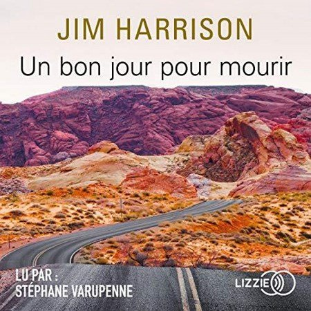 Jim Harrison - Un bon jour pour mourir