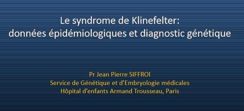 Le syndrome de Klinefelter : données épidémiologiques et diagnostic génétique - Pr Jean-Pierre SIFFROI - Paris - PDF 191213063455536790