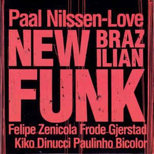 Paal Nilssen-Love ? New Brazilian Funk