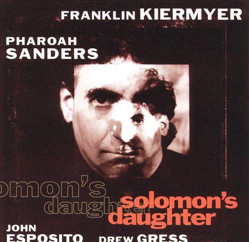 Franklin Kiermyer - Pharoah Sanders ? Solomon's Daughter