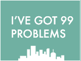 I've got 99 problems