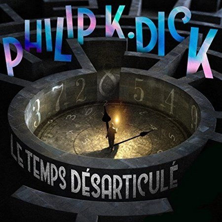 [Audio] Philip K. Dick - Le temps désarticulé