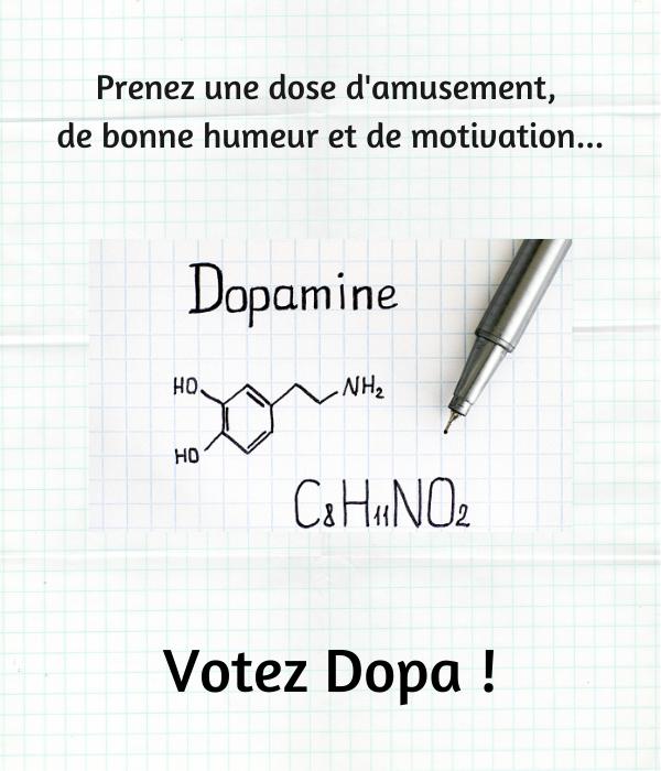 Prenez une dose d'amusement, de bonne humeur et de motivation, Votez Dopa !