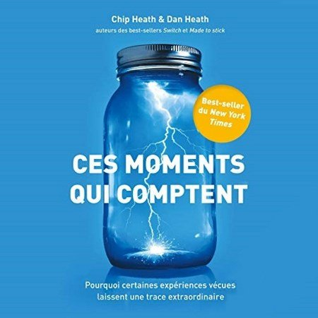 Chip & Dan Heath - Ces moments qui comptent