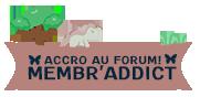 Membr'Addict ✽ Accro au forum!