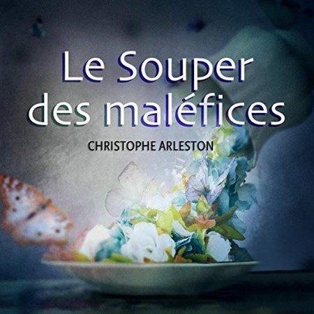 Christophe Arleston - Le Souper des maléfices