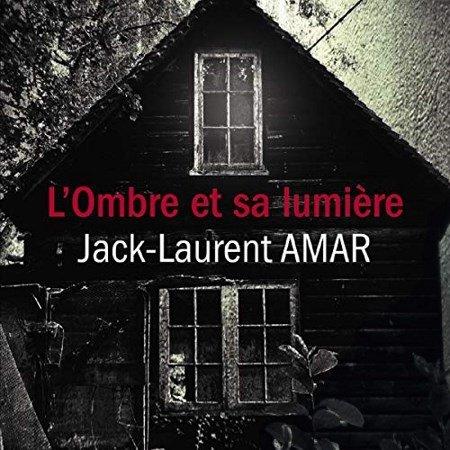 Jack-Laurent Amar - L'ombre et sa lumière