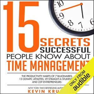 15 Secrets Successful People Know About Time Management: The Productivity Habits of 7 Billionaires, 13 Olympic Athletes, 29 Straight-A Students, and 239 Entrepreneurs - Audiobook