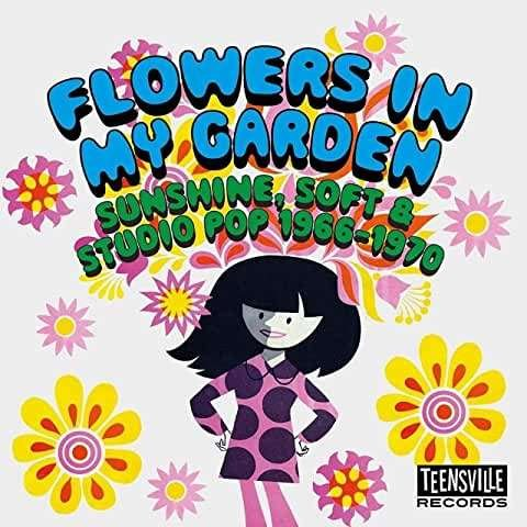 Various Artists - Flowers In My Garden - Sunshine, Soft & Studio Pop 1966-1970