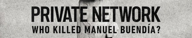Poster for Private Network: Who Killed Manuel Buendia?